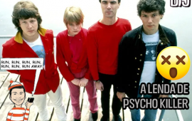 A lenda por trás da música Psychokiller